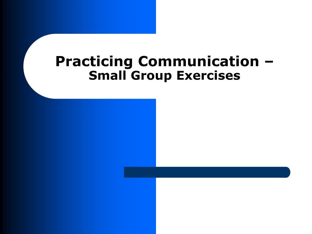 Practicing Communication –