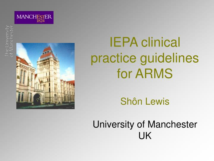 Iepa clinical practice guidelines for arms sh n lewis university of manchester uk