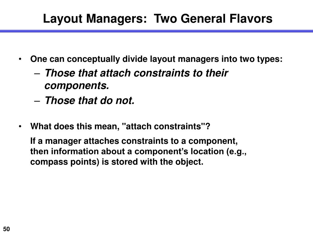 Layout Managers:  Two General Flavors