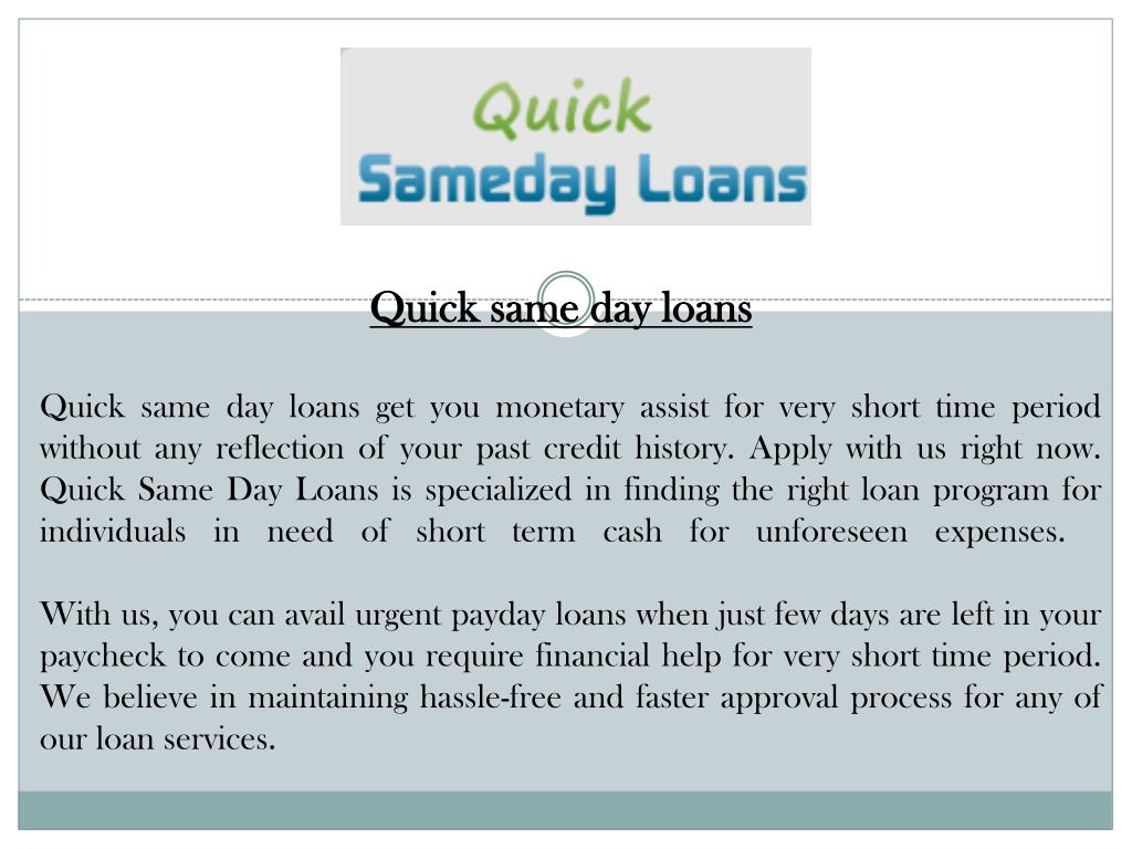 Quick same day loans get you monetary assist for very short time period without any reflection of your past credit history. Apply with us right now