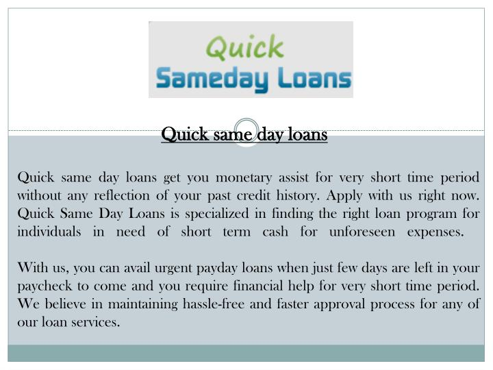 Quick same day loans get you monetary assist for very short time period without any reflection of yo...