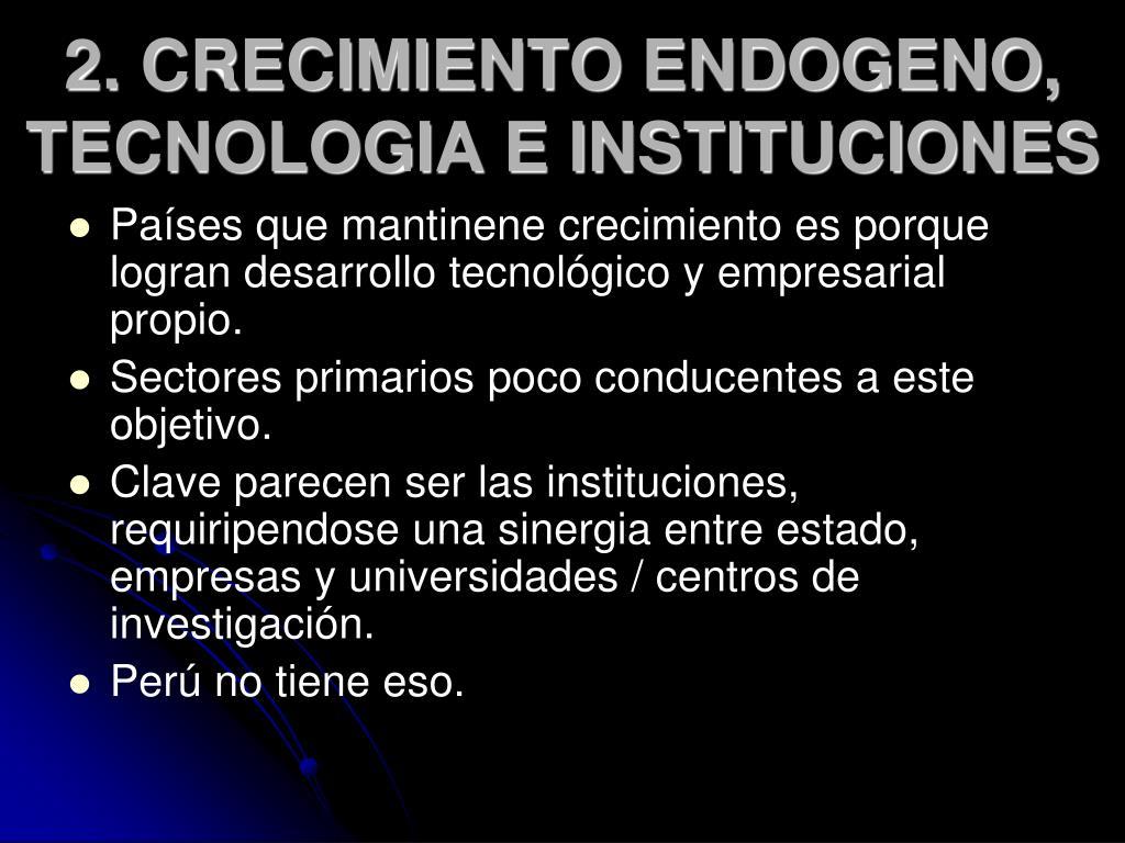 2. CRECIMIENTO ENDOGENO, TECNOLOGIA E INSTITUCIONES