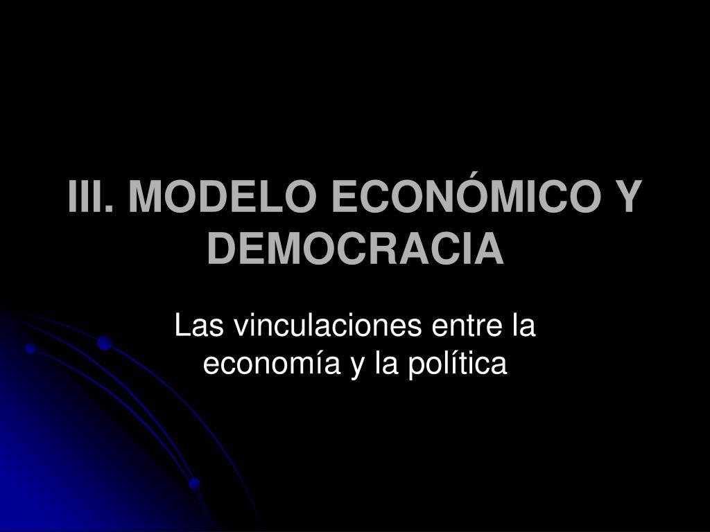 III. MODELO ECONÓMICO Y DEMOCRACIA