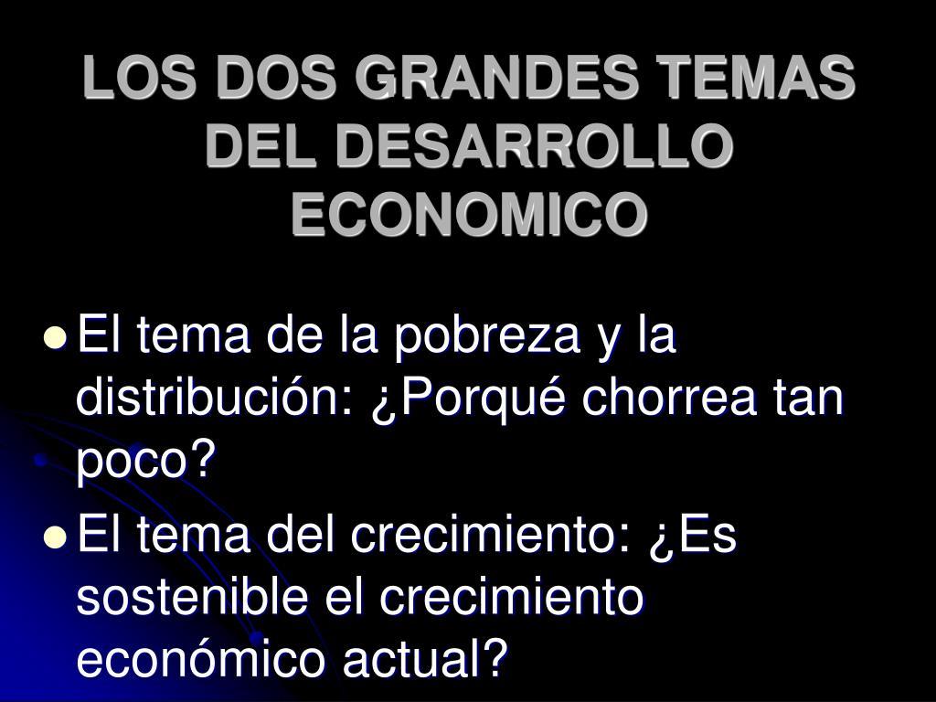 LOS DOS GRANDES TEMAS DEL DESARROLLO ECONOMICO