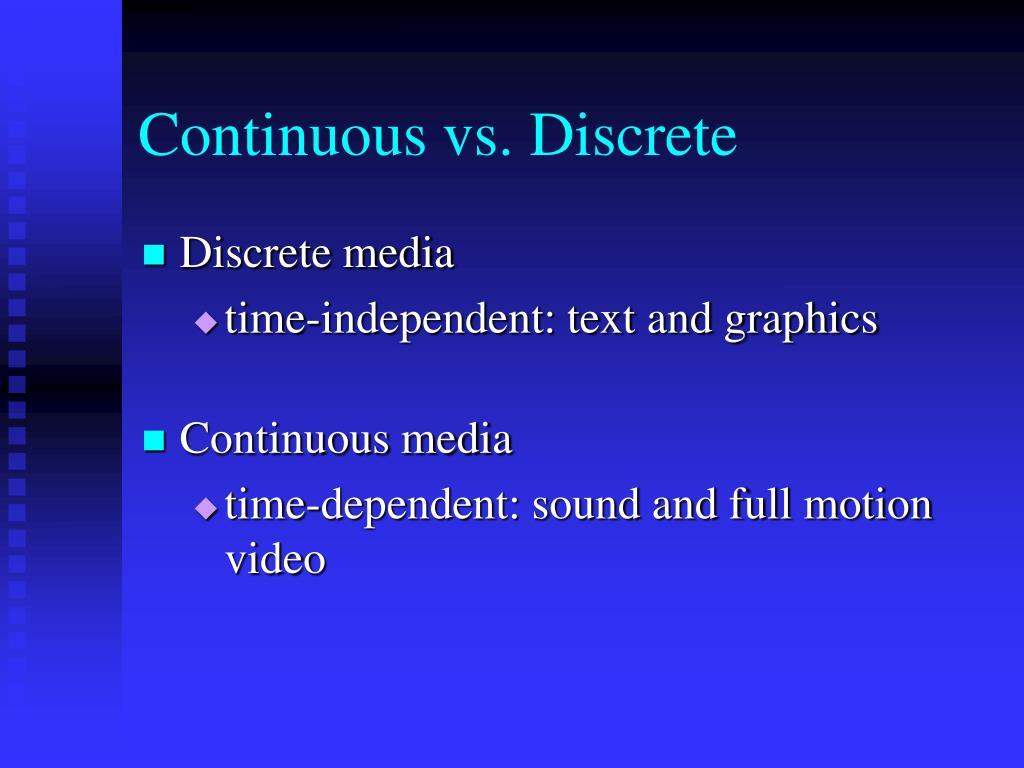 Continuous vs. Discrete