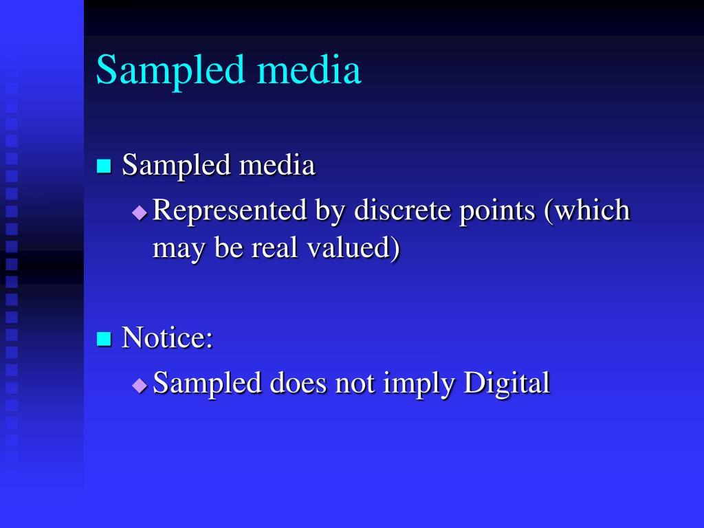 Sampled media