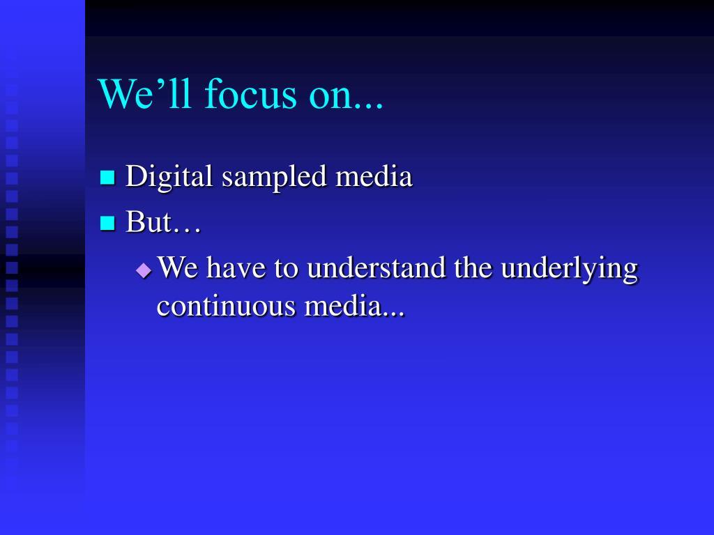 We'll focus on...