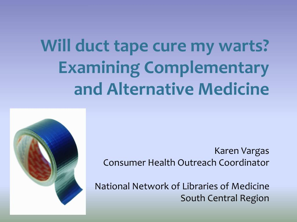 Will duct tape cure my warts?  Examining Complementary and Alternative Medicine