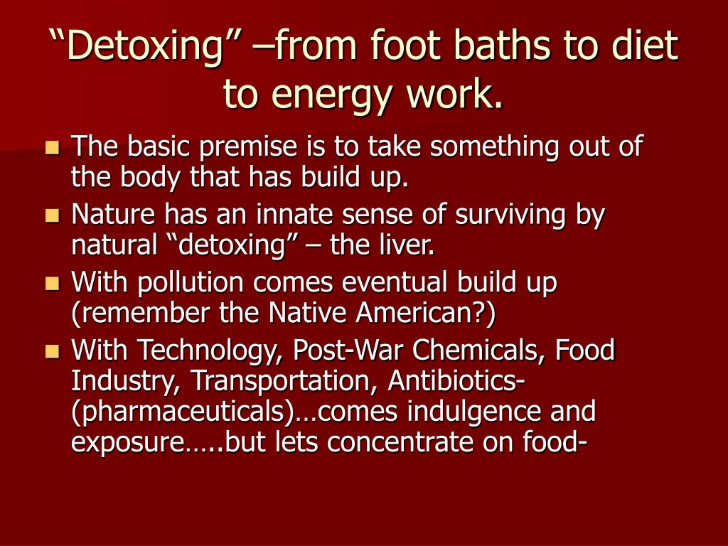 """""""Detoxing"""" –from foot baths to diet to energy work."""