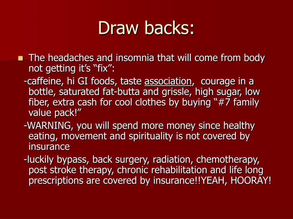 Draw backs: