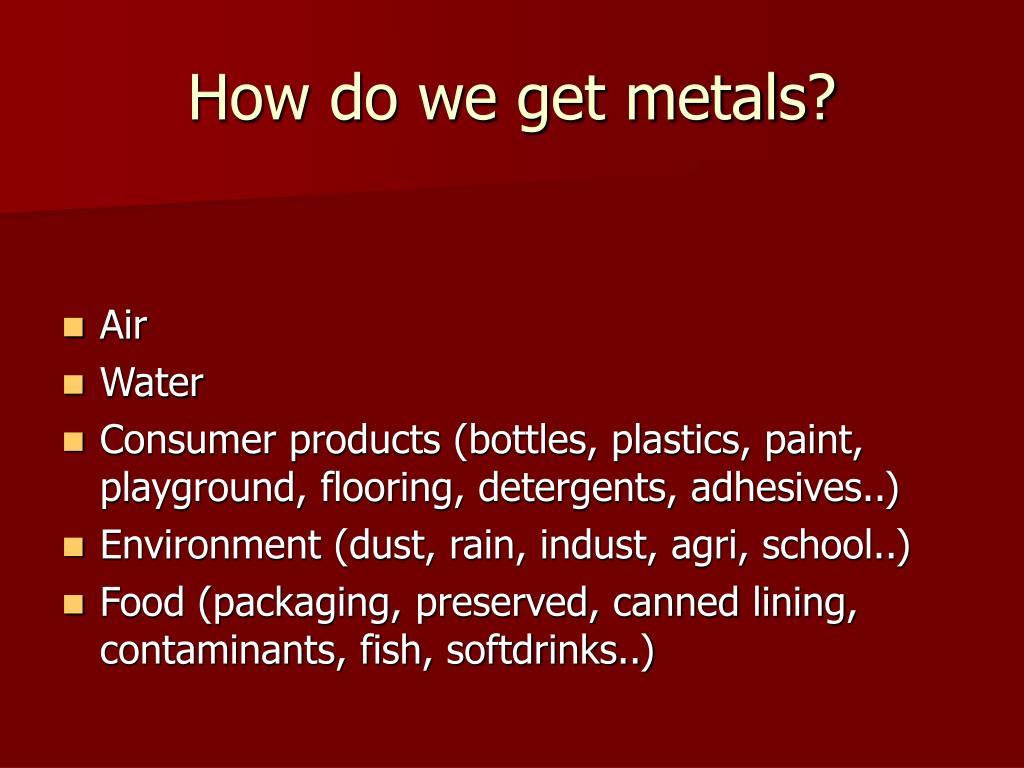How do we get metals?