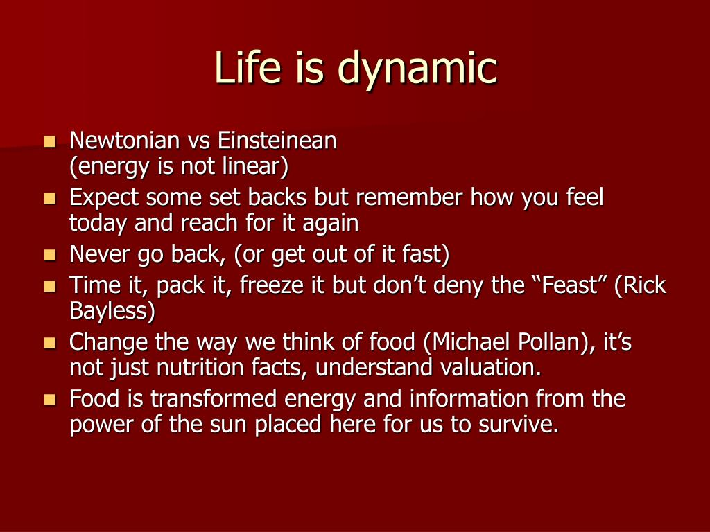 Life is dynamic