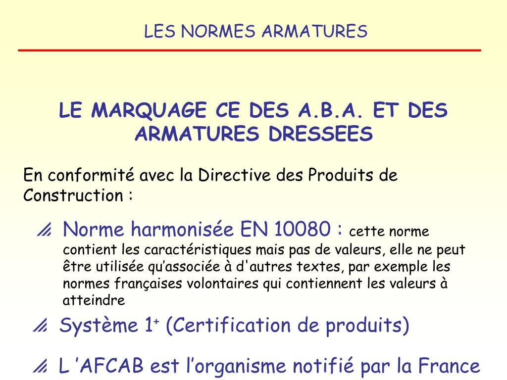LE MARQUAGE CE DES A.B.A. ET DES ARMATURES DRESSEES