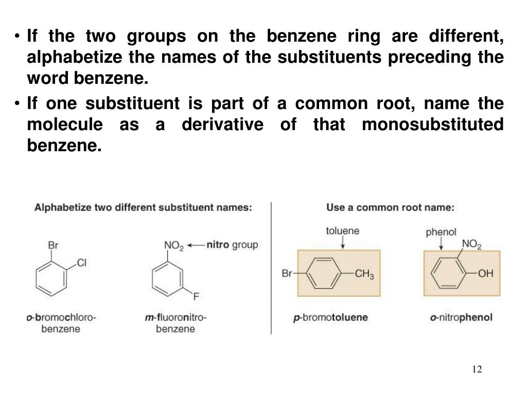 If the two groups on the benzene ring are different, alphabetize the names of the substituents preceding the word benzene.