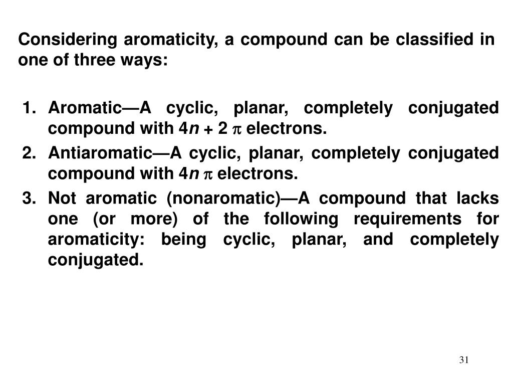 Considering aromaticity, a compound can be classified in one of three ways:
