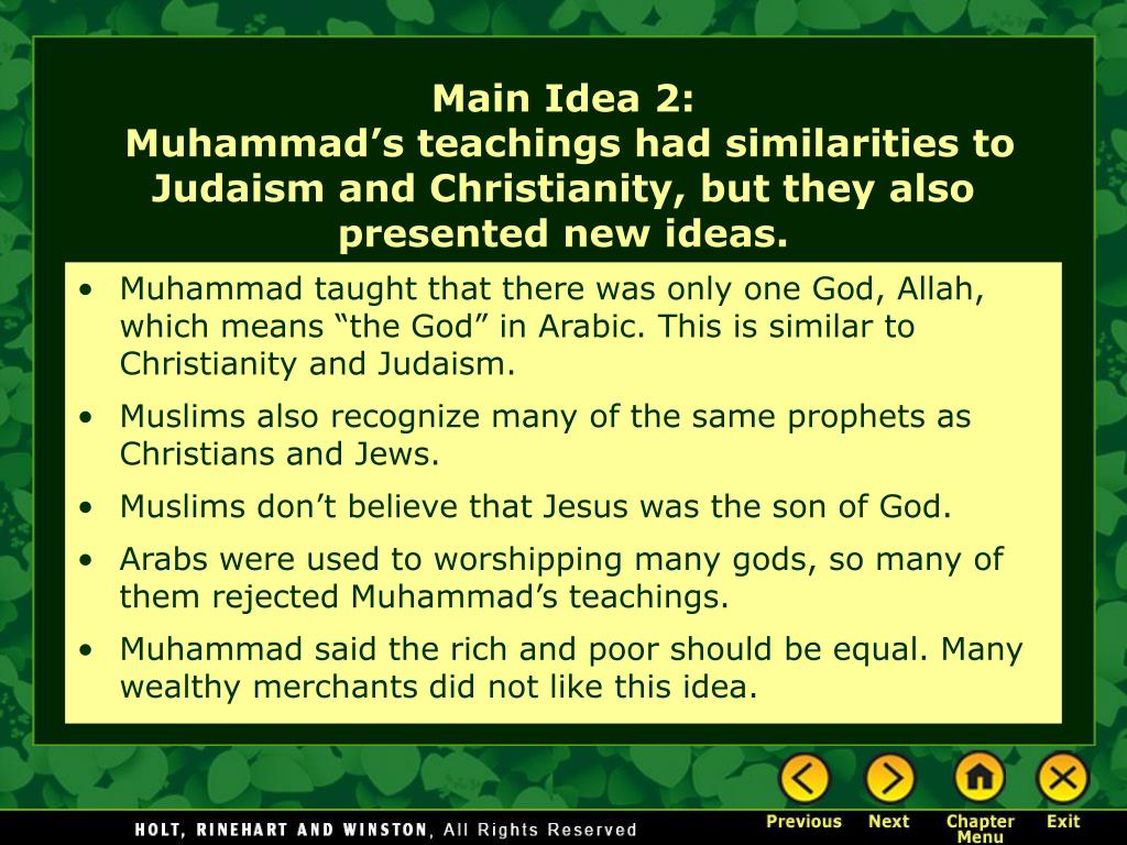 "Muhammad taught that there was only one God, Allah, which means ""the God"" in Arabic. This is similar to Christianity and Judaism."
