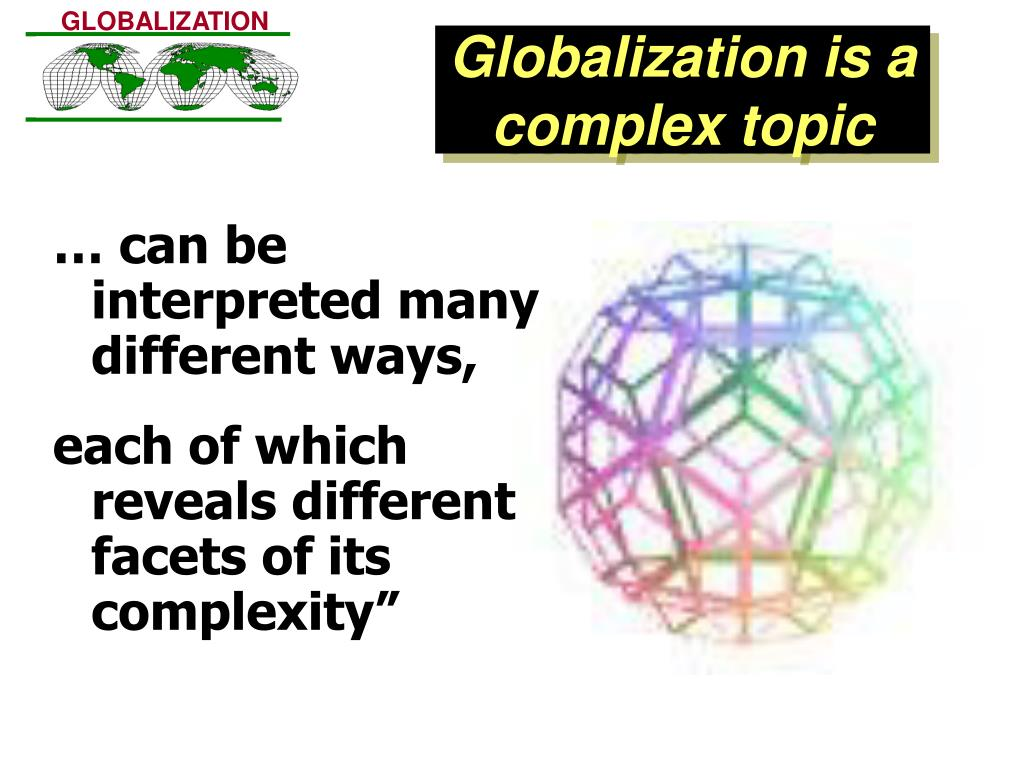 Globalization is a complex topic