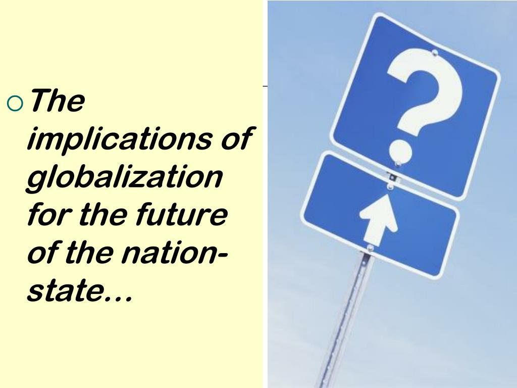 The implications of globalization for the future of the nation-state…