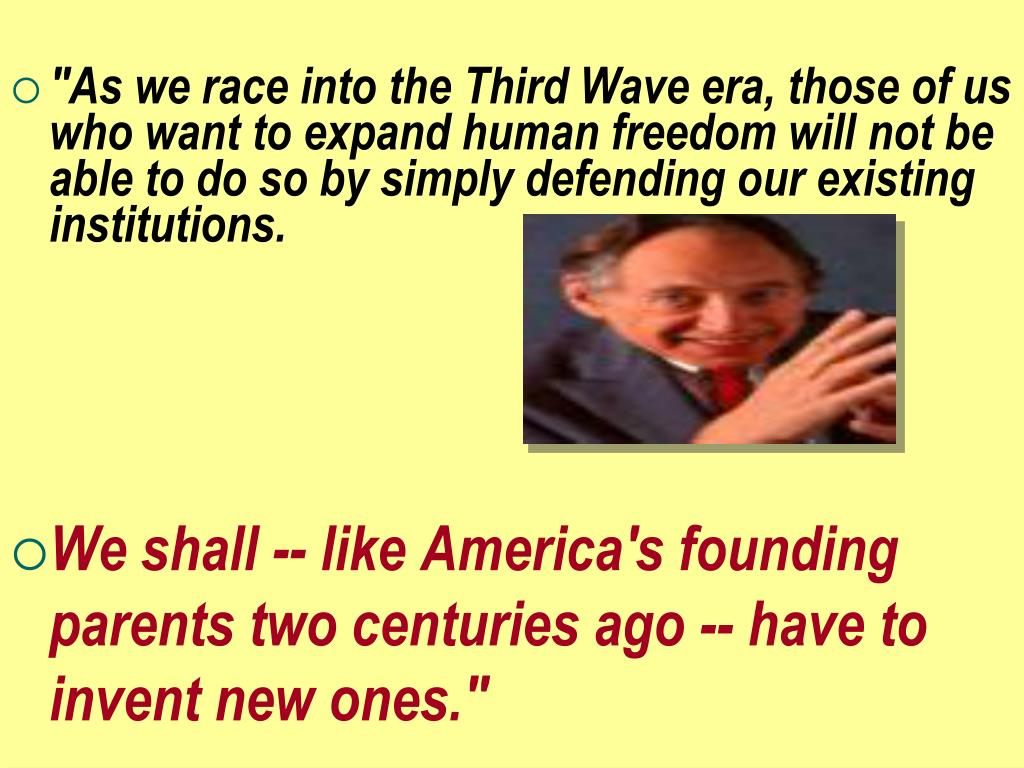 """As we race into the Third Wave era, those of us who want to expand human freedom will not be able to do so by simply defending our existing institutions."