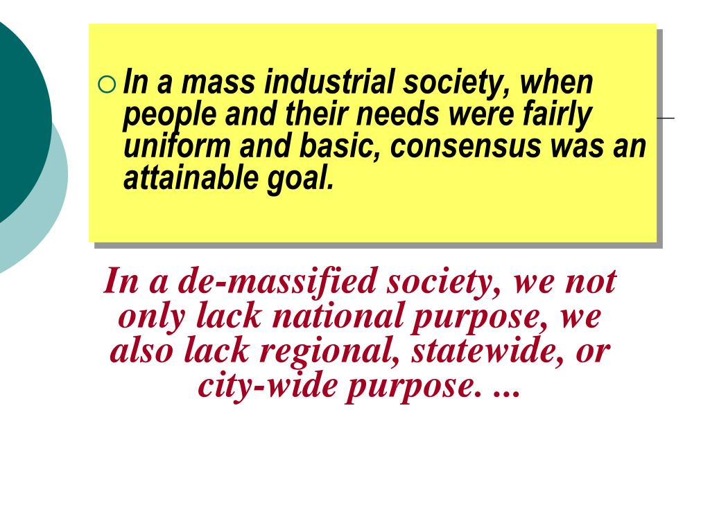 In a de-massified society, we not only lack national purpose, we also lack regional, statewide, or city-wide purpose. ...