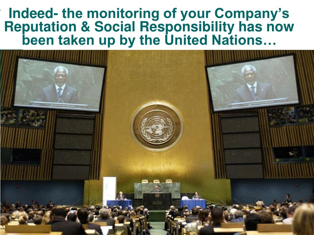 Indeed- the monitoring of your Company's Reputation & Social Responsibility has now been taken up by the United Nations…