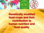 genetically modified food crops and their contribution to human nutrition and food quality
