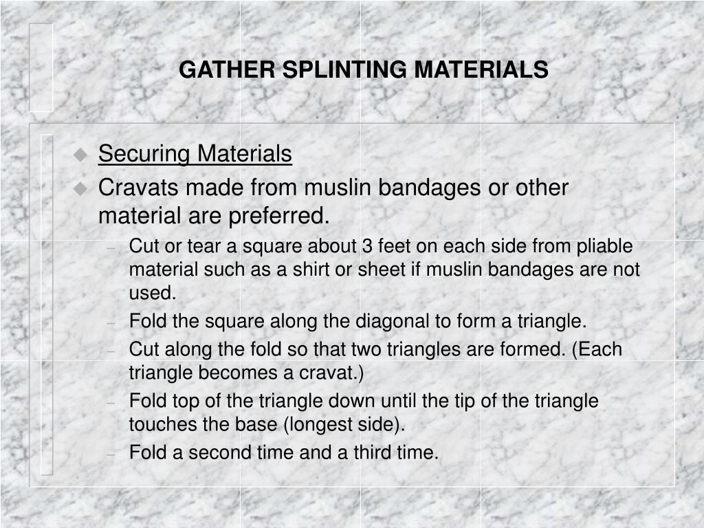 GATHER SPLINTING MATERIALS