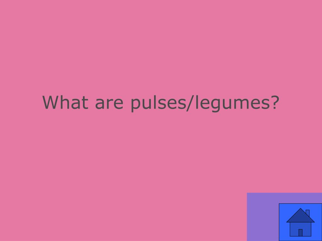 What are pulses/legumes?