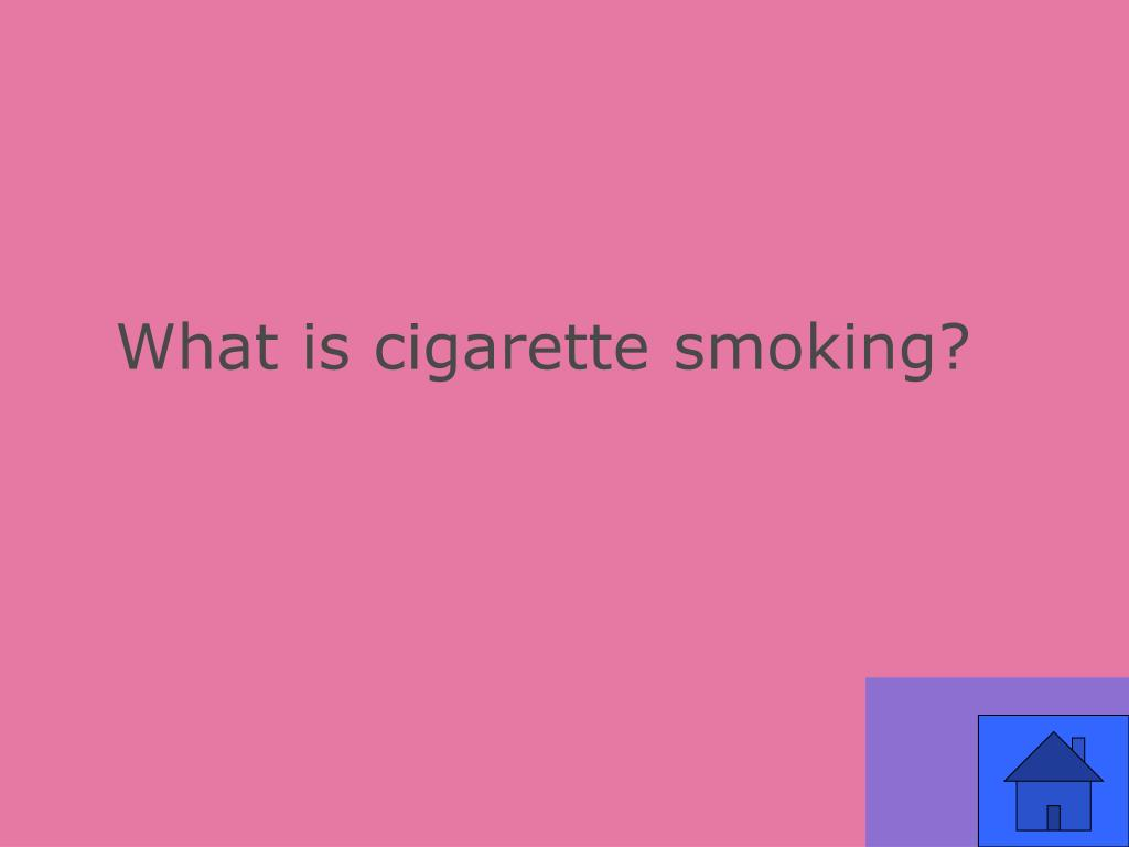 What is cigarette smoking?