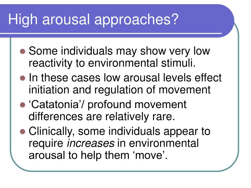High arousal approaches?