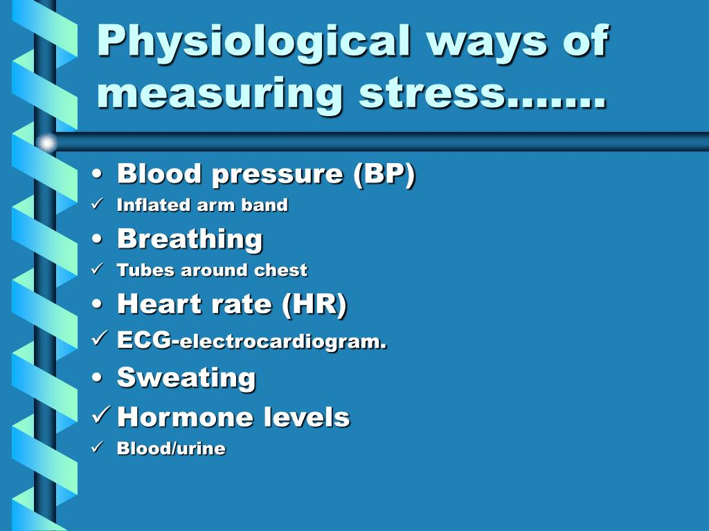Physiological ways of measuring stress…….