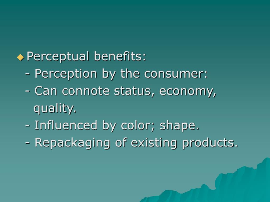 Perceptual benefits: