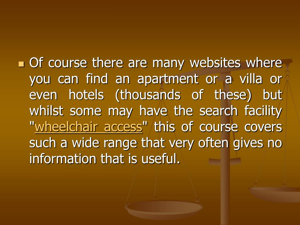 Of course there are many websites where you can find an apartment or a villa or even hotels (thousands of these) but whilst some may have the search facility ""