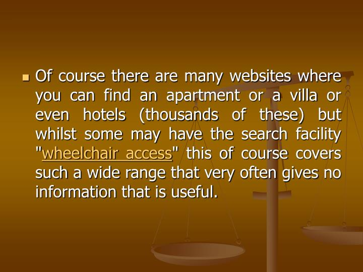 Of course there are many websites where you can find an apartment or a villa or even hotels (thousan...