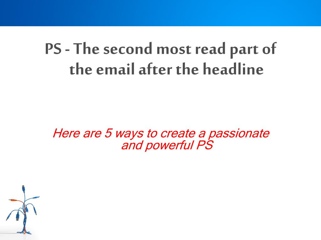 PS - The second most read part of the email after the
