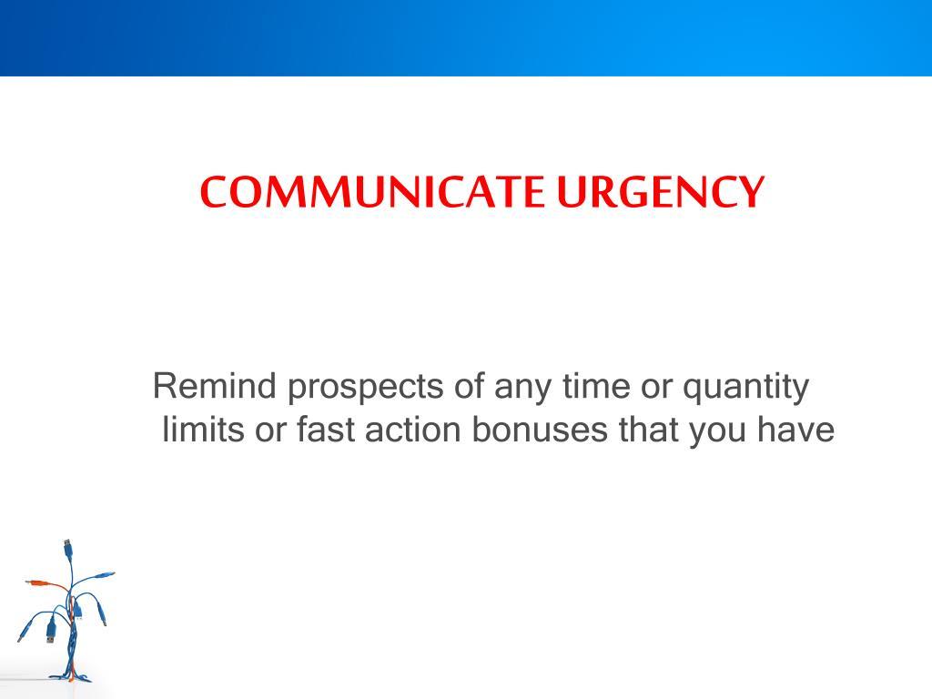COMMUNICATE URGENCY