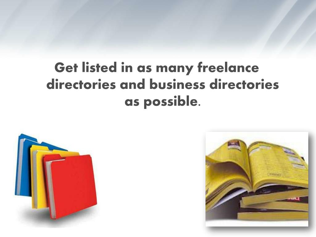 Get listed in as many freelance directories and business directories as possible.