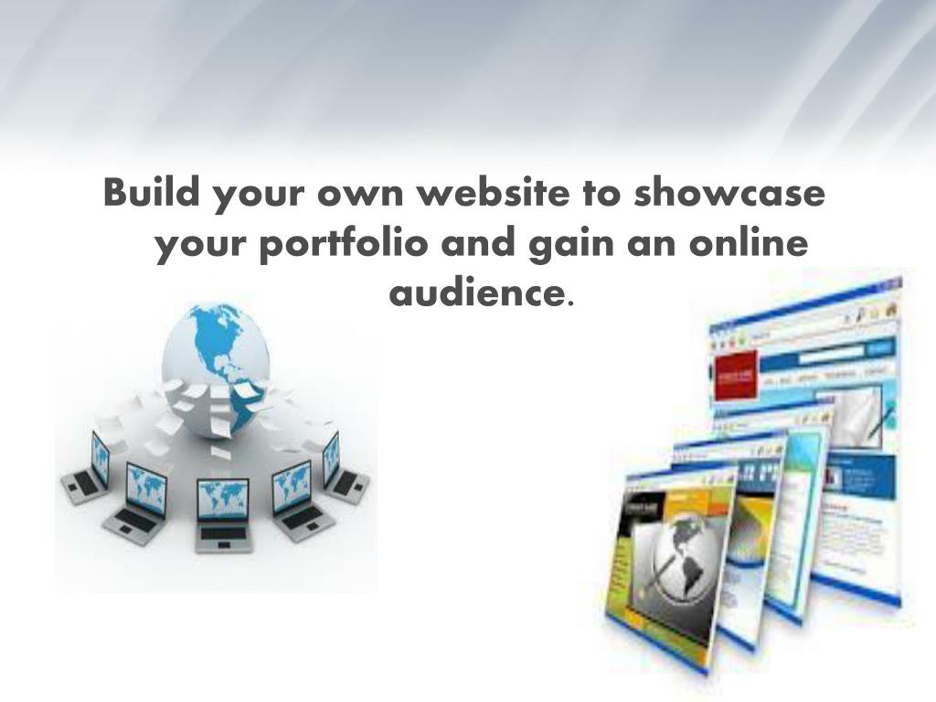 Build your own website to showcase your portfolio and gain an online audience.