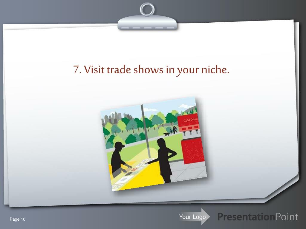 7. Visit trade shows in your niche.