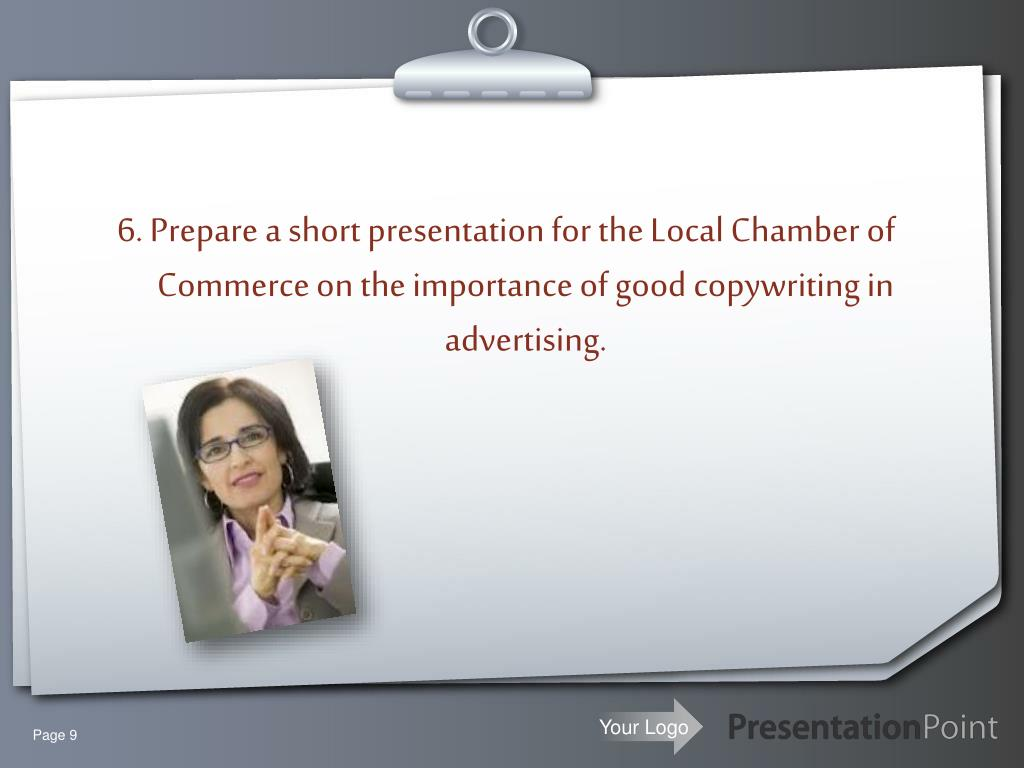 6. Prepare a short presentation for the Local Chamber of Commerce on the importance of good copywriting in advertising.