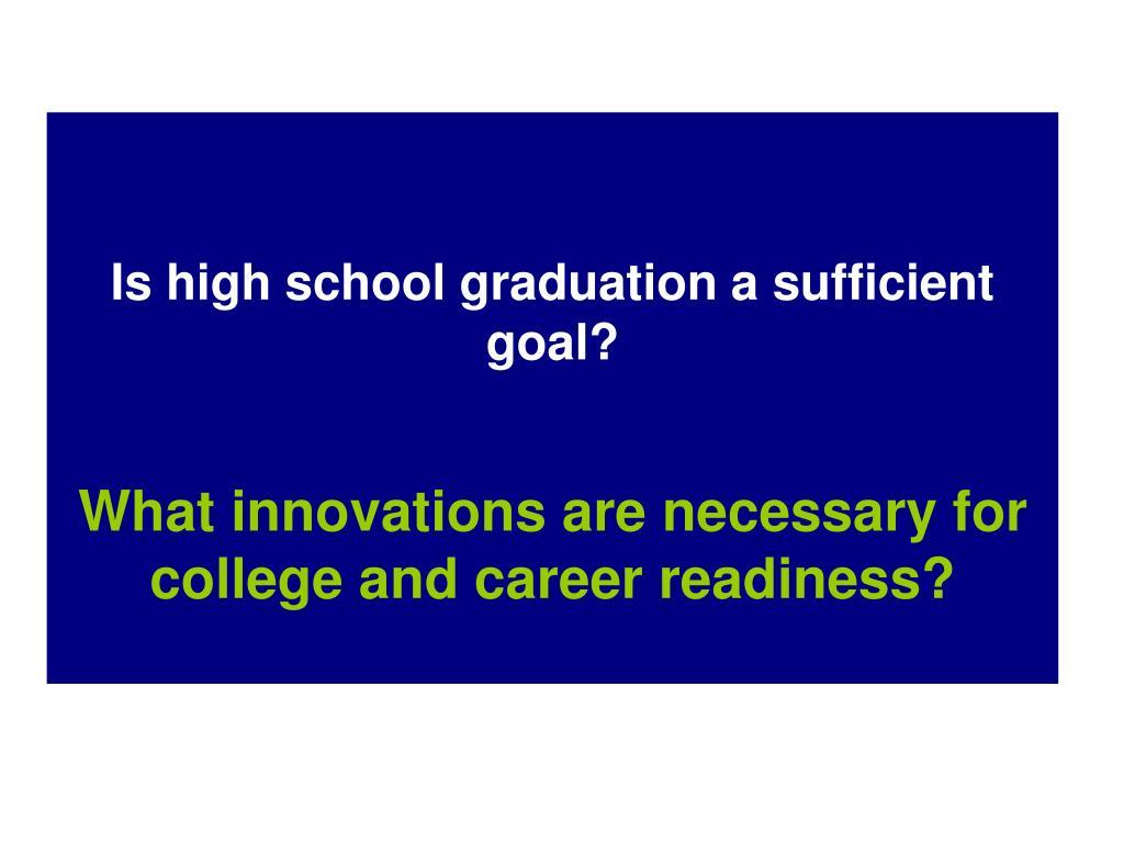 Is high school graduation a sufficient goal?
