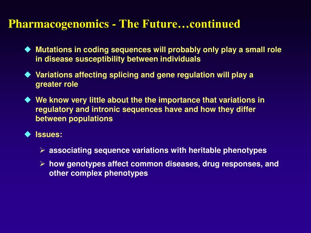 Pharmacogenomics - The Future…continued