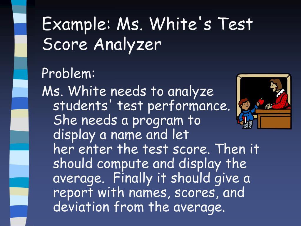 Example: Ms. White's Test Score Analyzer