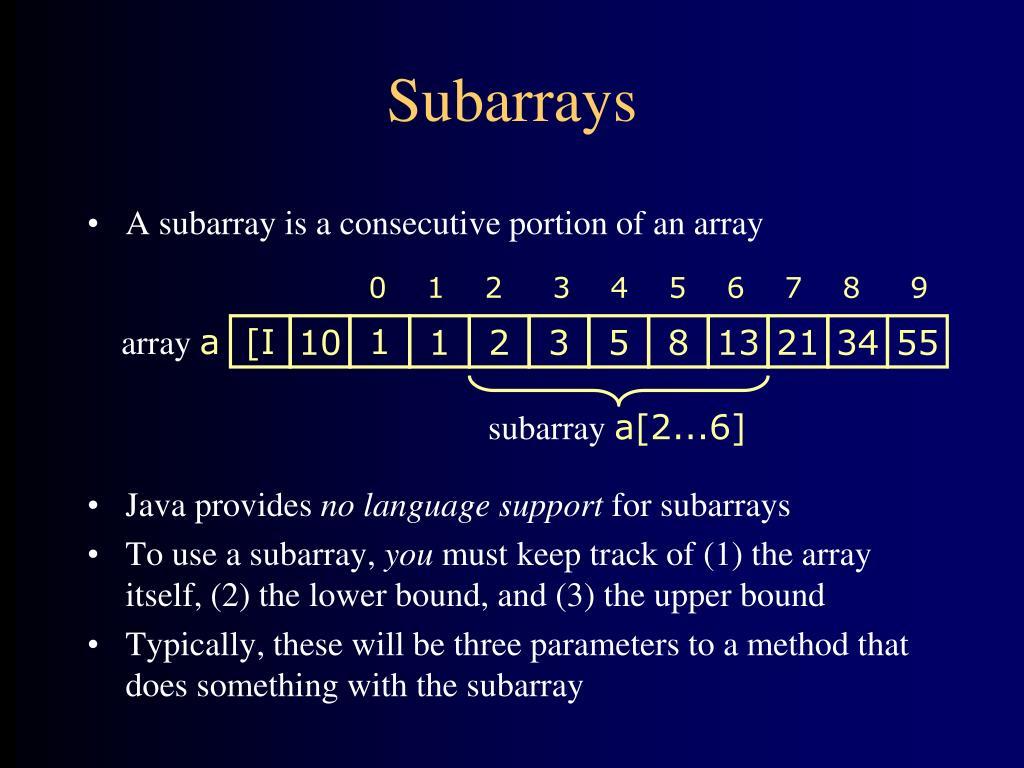 A subarray is a consecutive portion of an array