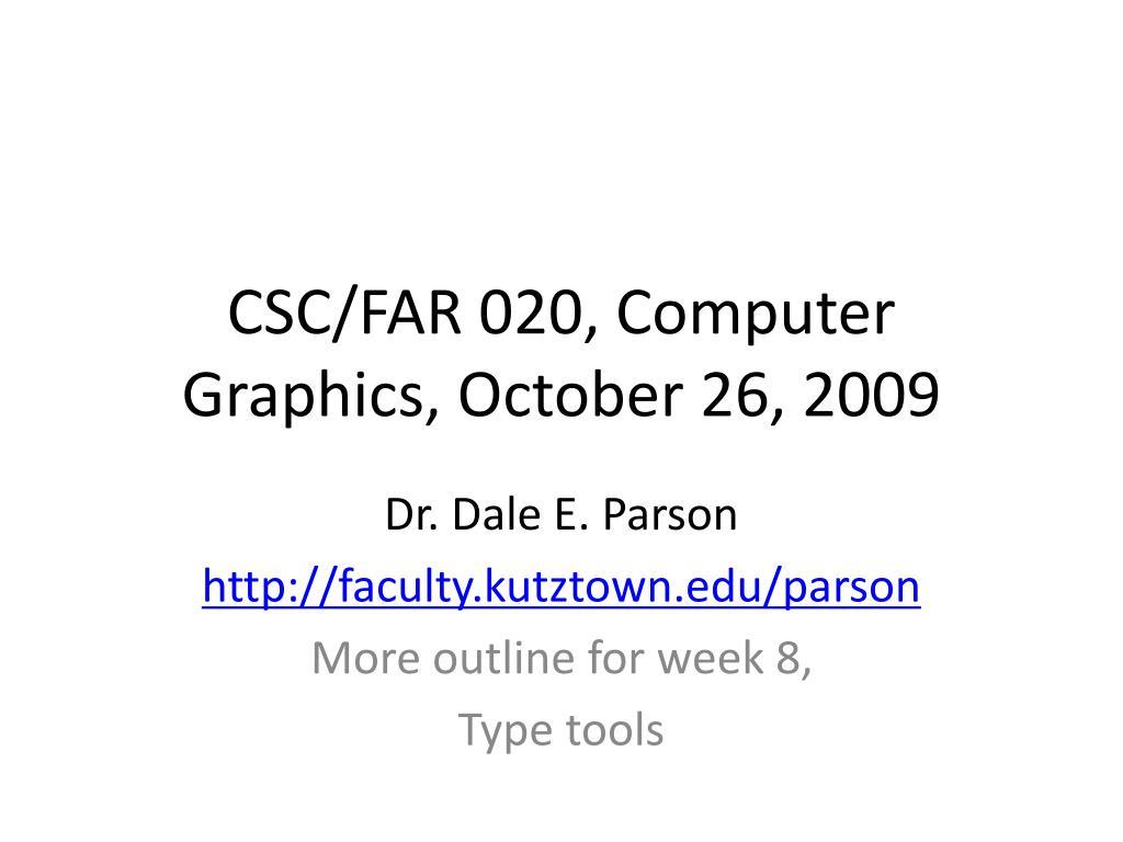 CSC/FAR 020, Computer Graphics, October 26, 2009