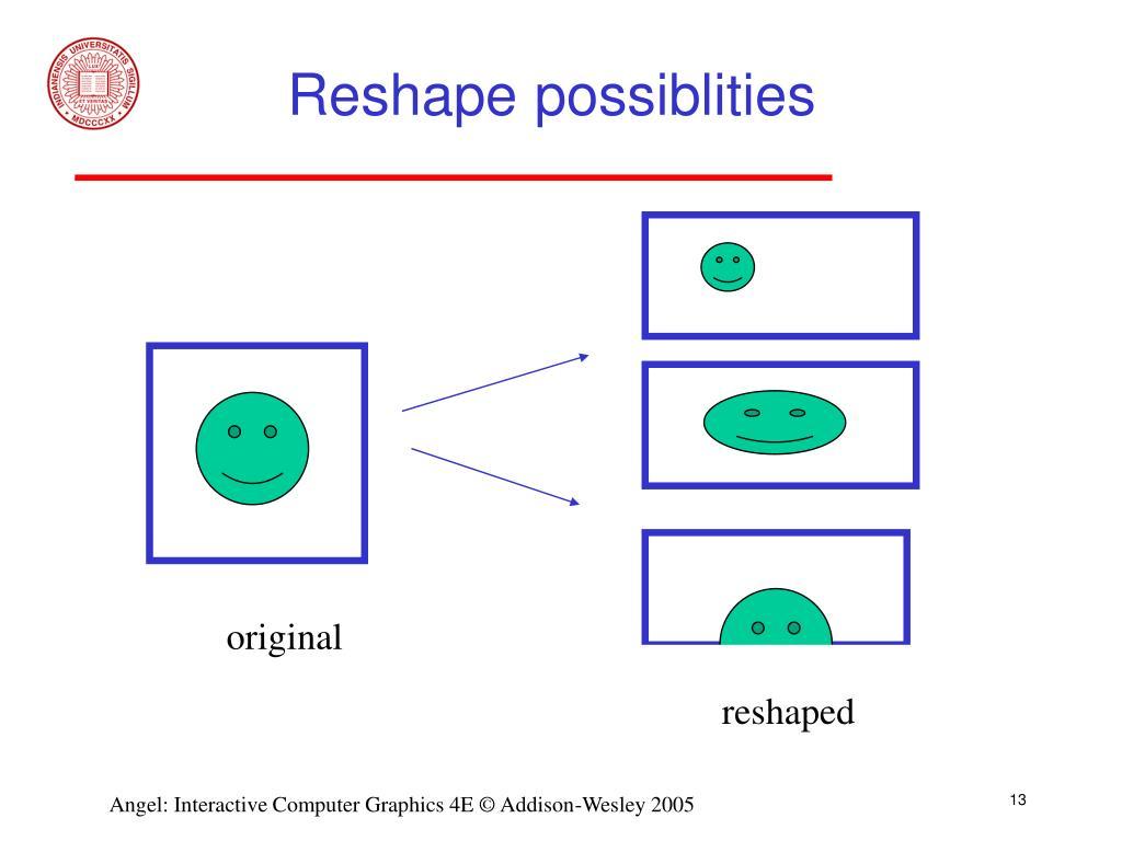 Reshape possiblities