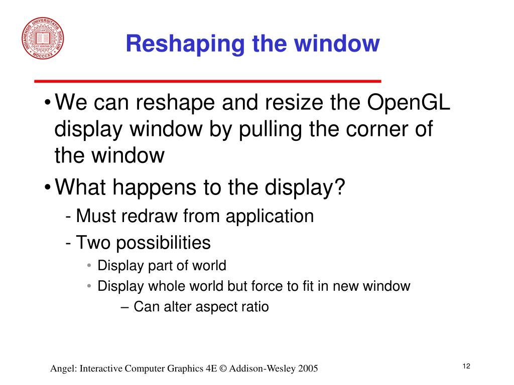 Reshaping the window