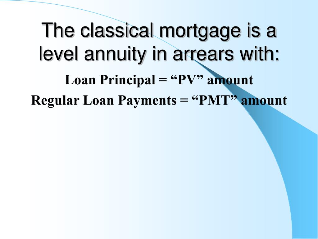 The classical mortgage is a level annuity in arrears with: