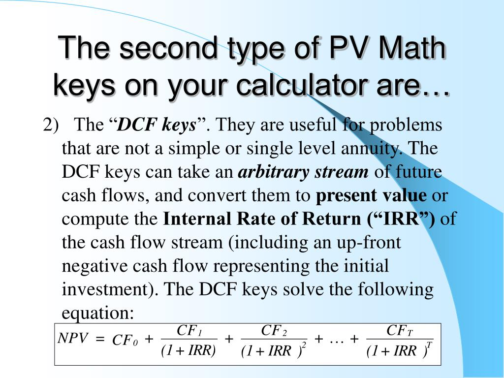 The second type of PV Math keys on your calculator are…