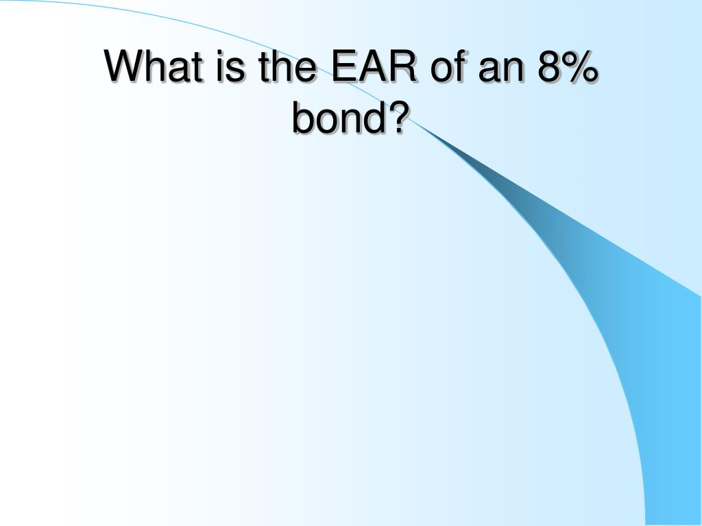 What is the EAR of an 8% bond?